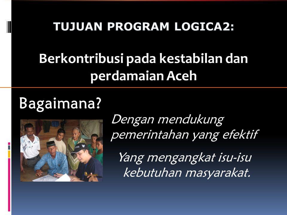 Berkontribusi pada kestabilan dan perdamaian Aceh Dengan mendukung pemerintahan yang efektif Yang mengangkat isu-isu kebutuhan masyarakat.