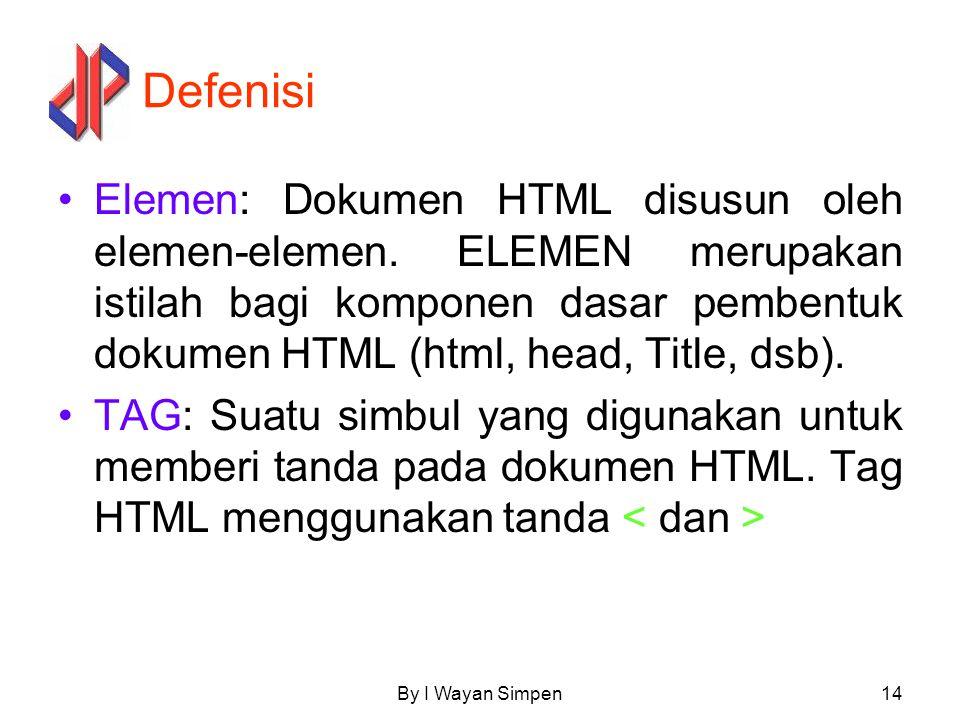 By I Wayan Simpen14 Defenisi Elemen: Dokumen HTML disusun oleh elemen-elemen. ELEMEN merupakan istilah bagi komponen dasar pembentuk dokumen HTML (htm