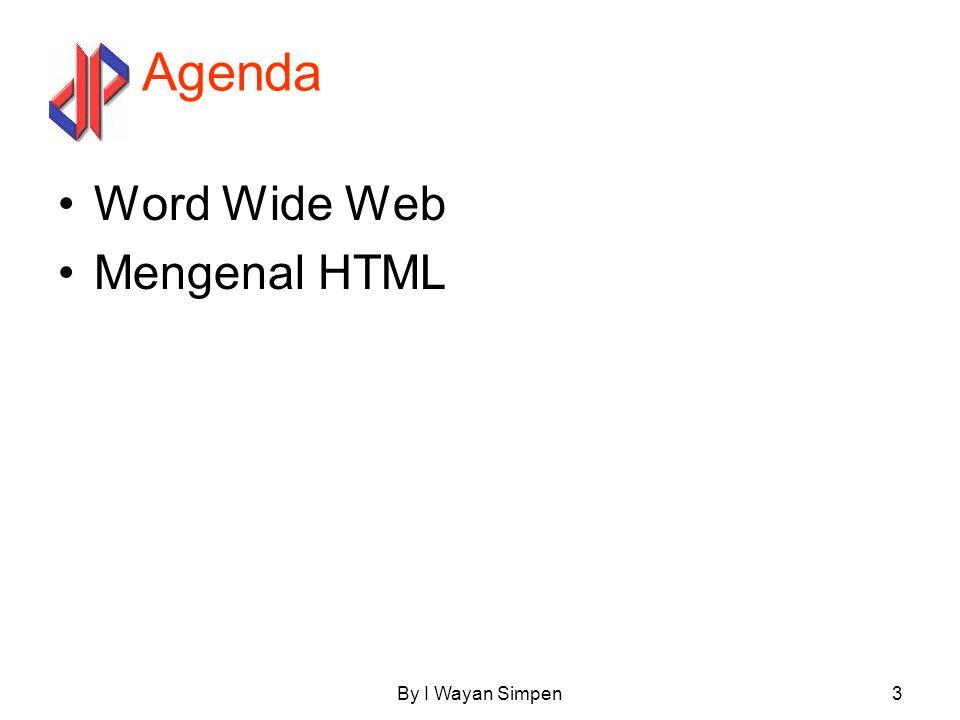 By I Wayan Simpen4 Word Wide Web Dikenal dg istilah Web merupakan salah satu layanan di Internet Web pada awalnya merupakan ruang informasi dalam internet Dg menggunakan teknologi Hypertext pemakai dituntun untuk menemukan informasi dg mengikuti link yang disediakan.