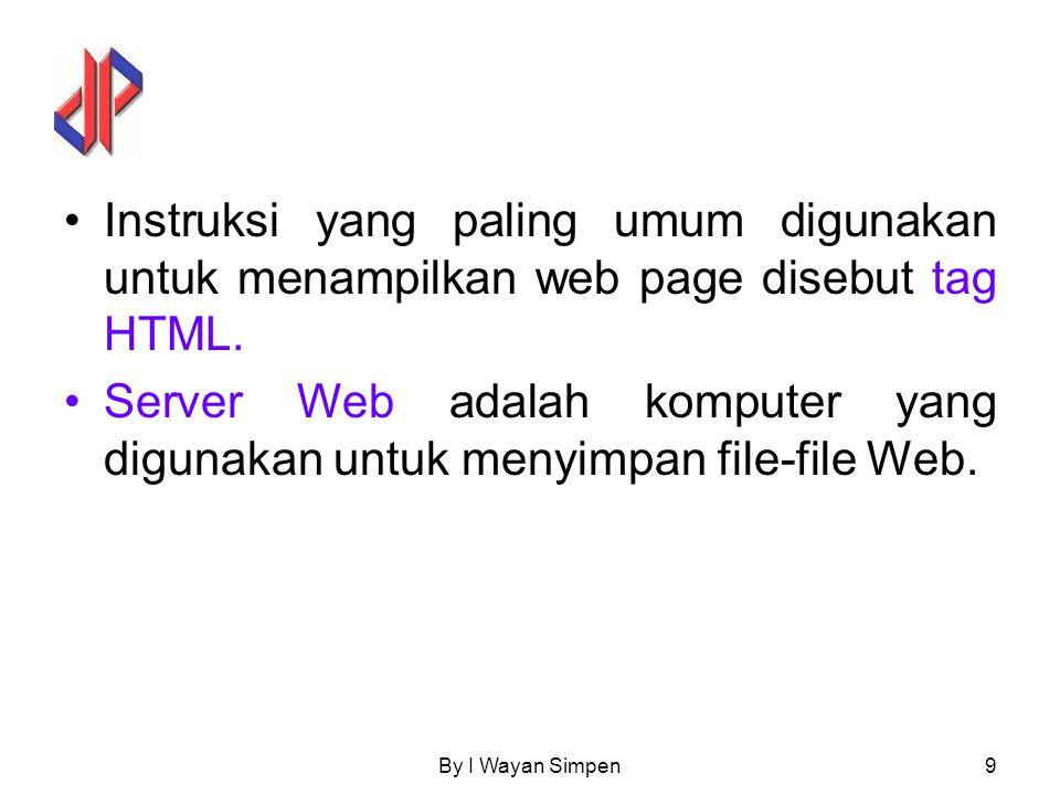 By I Wayan Simpen9 Instruksi yang paling umum digunakan untuk menampilkan web page disebut tag HTML. Server Web adalah komputer yang digunakan untuk m