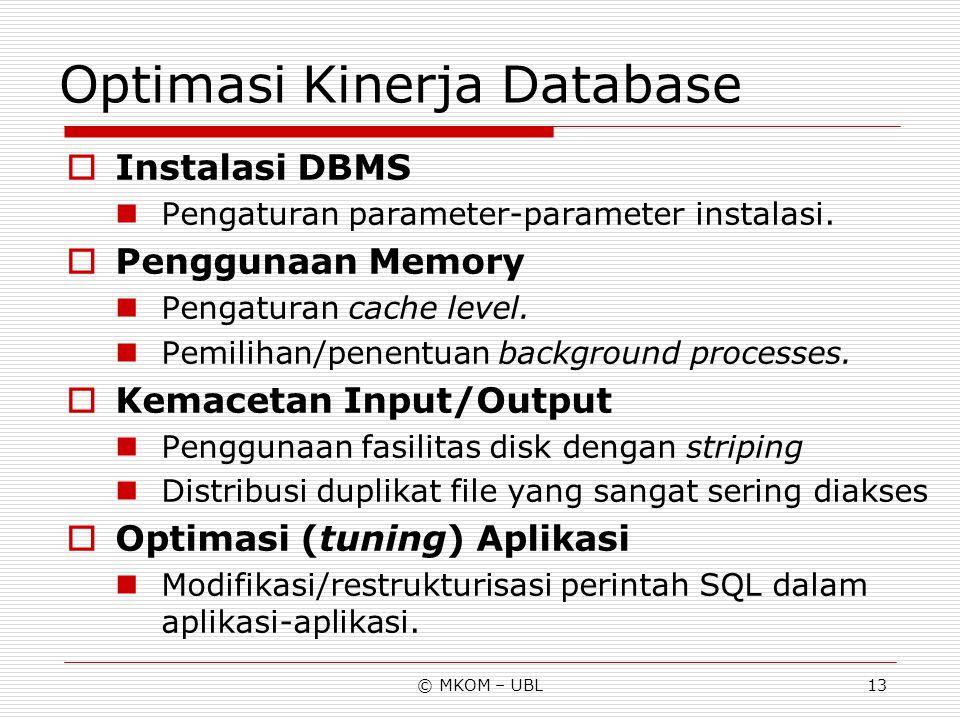© MKOM – UBL13 Optimasi Kinerja Database  Instalasi DBMS Pengaturan parameter-parameter instalasi.  Penggunaan Memory Pengaturan cache level. Pemili
