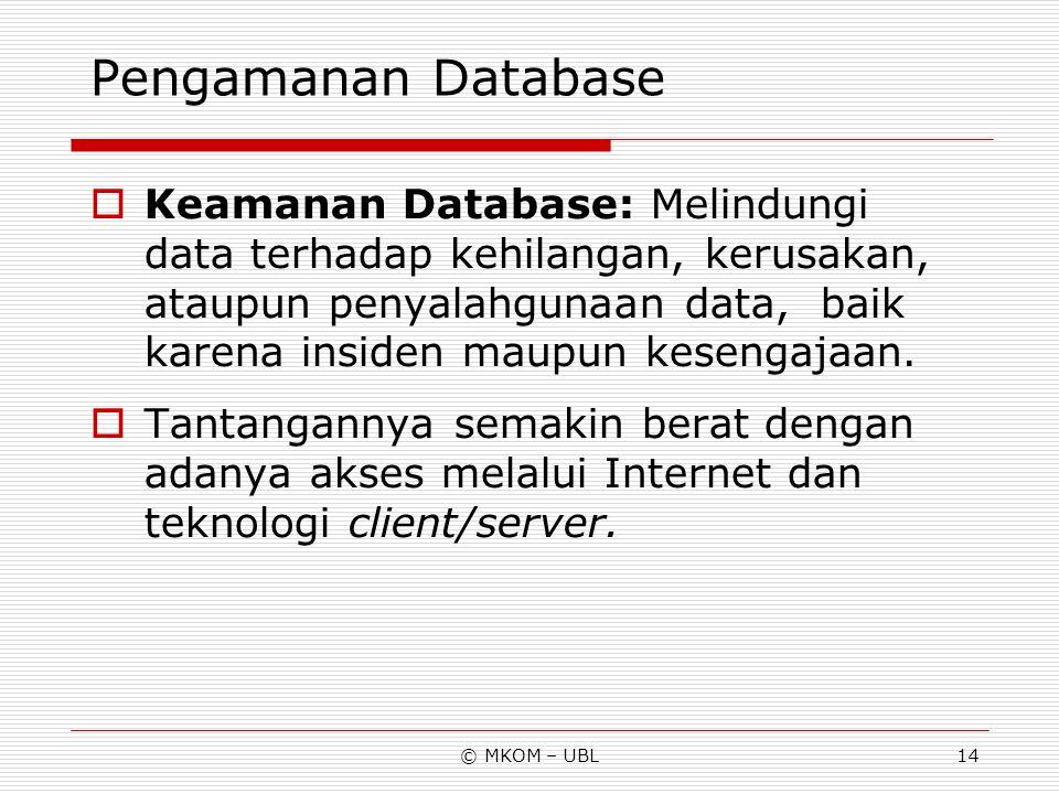 © MKOM – UBL14 Pengamanan Database  Keamanan Database: Melindungi data terhadap kehilangan, kerusakan, ataupun penyalahgunaan data, baik karena insid