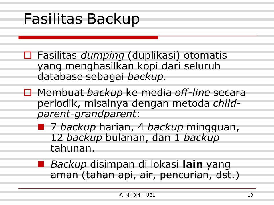 © MKOM – UBL18 Fasilitas Backup  Fasilitas dumping (duplikasi) otomatis yang menghasilkan kopi dari seluruh database sebagai backup.  Membuat backup