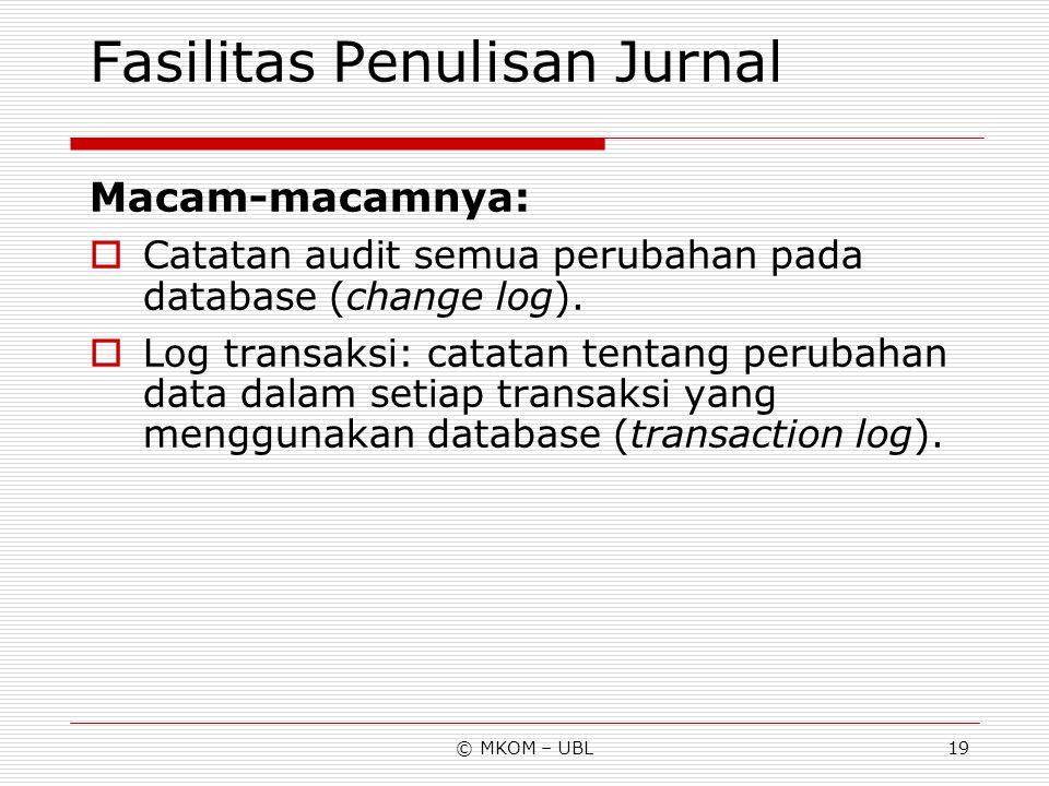 © MKOM – UBL19 Fasilitas Penulisan Jurnal Macam-macamnya:  Catatan audit semua perubahan pada database (change log).  Log transaksi: catatan tentang