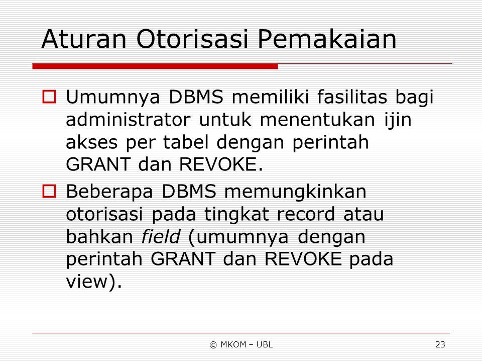 © MKOM – UBL23 Aturan Otorisasi Pemakaian  Umumnya DBMS memiliki fasilitas bagi administrator untuk menentukan ijin akses per tabel dengan perintah G
