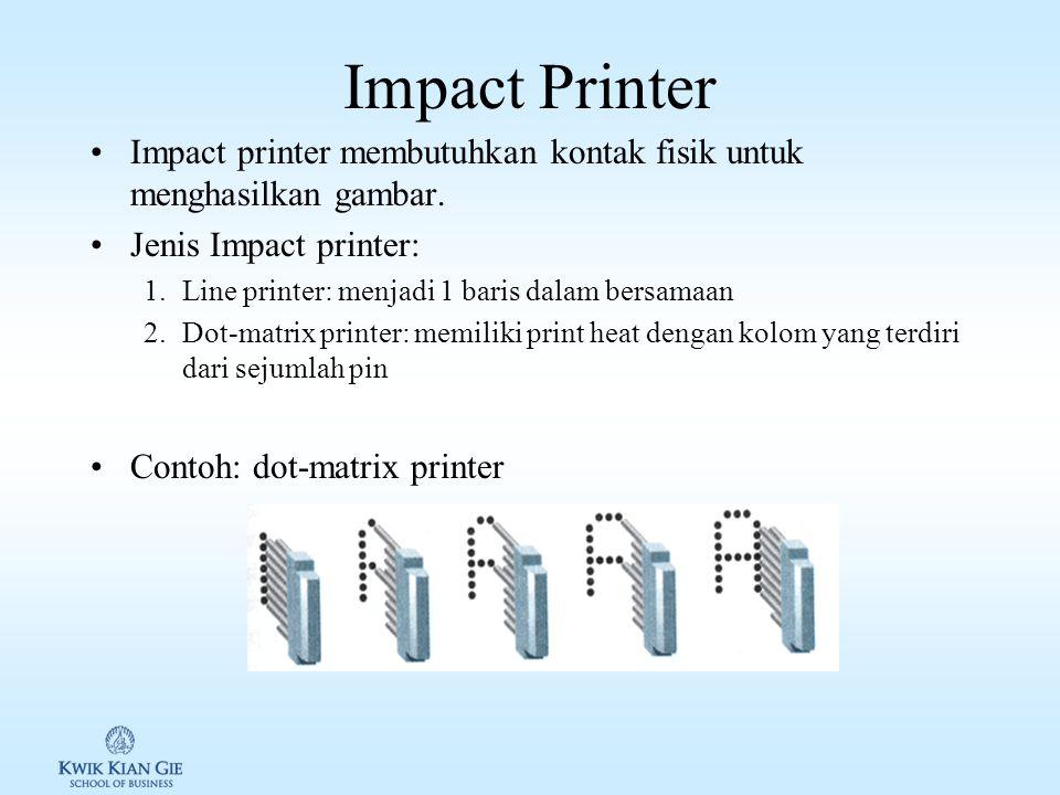 Printer Suatu alat yang mencetak teks maupun gambar pada kertas atau material lain Cara kerja printer 1.Impact printer 2.Non-impact printer