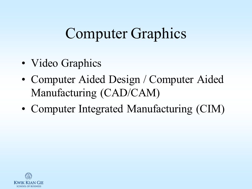 Komputer grafis 1.Bisnis –Membuat grafis berwarna, peta & diagram sesuai data 2.Video grafis Membuat animasi Video game 3.Computer aided design/computer aided manufacturing (CAD/CAM) Membuat model 2/3 dimensi Simulasi pengujian beban Jembatan antara desain & manufaktur