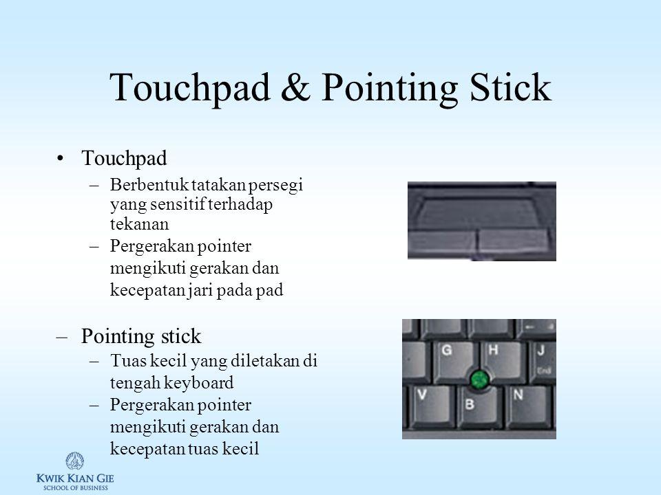Trackball & Joystick Trackball –Variasi dari mouse –Pergerakan pointer mengikuti bola –Umumnya buildin pada laptop Joystick –Berbentuk tongkat/tuas pe