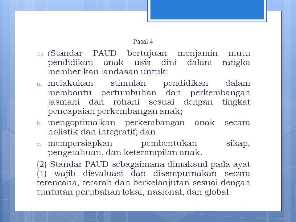 Pasal 4 (1) ( Standar PAUD bertujuan menjamin mutu pendidikan anak usia dini dalam rangka memberikan landasan untuk: a.