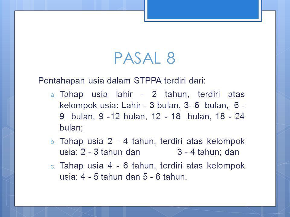 PASAL 8 Pentahapan usia dalam STPPA terdiri dari: a.