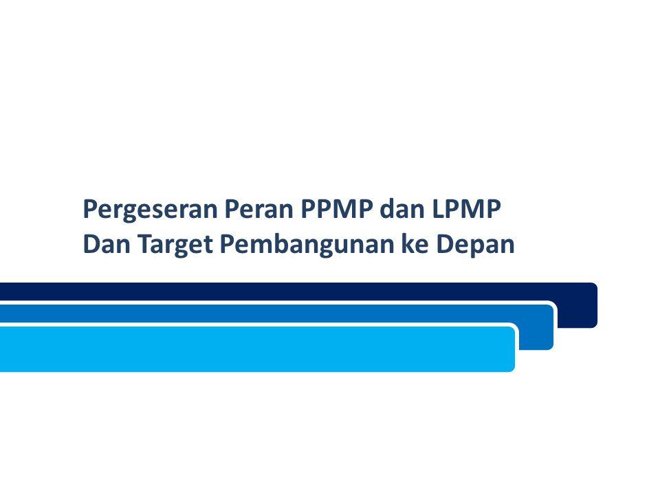 Pergeseran Peran PPMP dan LPMP Dan Target Pembangunan ke Depan