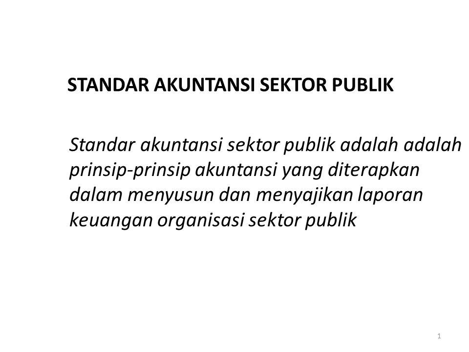 1 STANDAR AKUNTANSI SEKTOR PUBLIK Standar akuntansi sektor publik adalah adalah prinsip-prinsip akuntansi yang diterapkan dalam menyusun dan menyajika