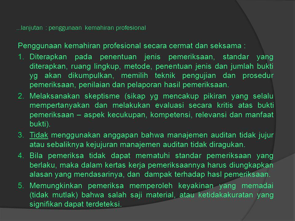 ...lanjutan : penggunaan kemahiran profesional Penggunaan kemahiran profesional secara cermat dan seksama : 1.Diterapkan pada penentuan jenis pemeriks