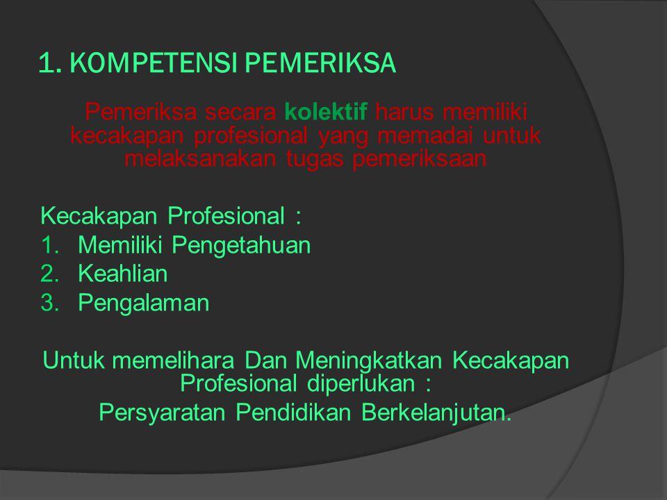 1. KOMPETENSI PEMERIKSA Pemeriksa secara kolektif harus memiliki kecakapan profesional yang memadai untuk melaksanakan tugas pemeriksaan Kecakapan Pro