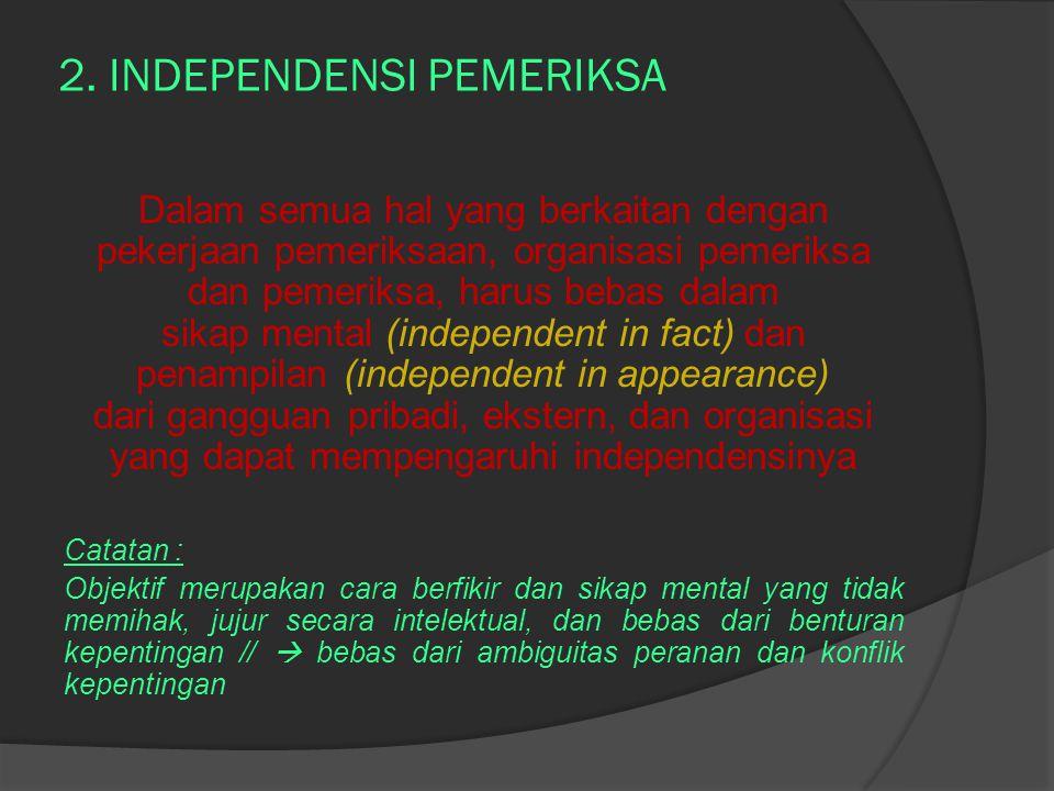 2. INDEPENDENSI PEMERIKSA Dalam semua hal yang berkaitan dengan pekerjaan pemeriksaan, organisasi pemeriksa dan pemeriksa, harus bebas dalam sikap men