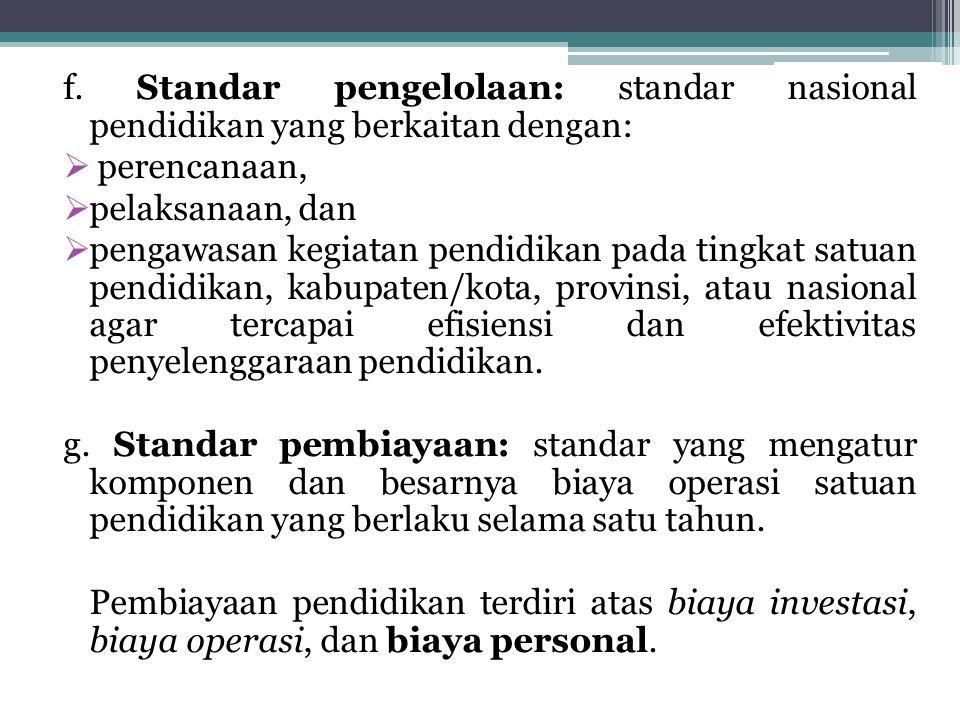 f. Standar pengelolaan: standar nasional pendidikan yang berkaitan dengan:  perencanaan,  pelaksanaan, dan  pengawasan kegiatan pendidikan pada tin