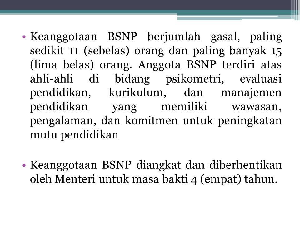 Keanggotaan BSNP berjumlah gasal, paling sedikit 11 (sebelas) orang dan paling banyak 15 (lima belas) orang. Anggota BSNP terdiri atas ahli-ahli di bi