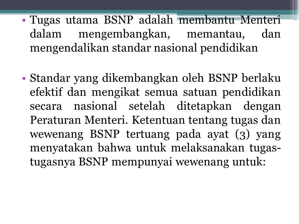 Tugas utama BSNP adalah membantu Menteri dalam mengembangkan, memantau, dan mengendalikan standar nasional pendidikan Standar yang dikembangkan oleh B