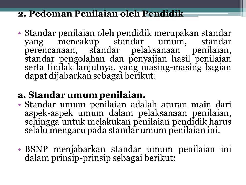 2. Pedoman Penilaian oleh Pendidik Standar penilaian oleh pendidik merupakan standar yang mencakup standar umum, standar perencanaan, standar pelaksan