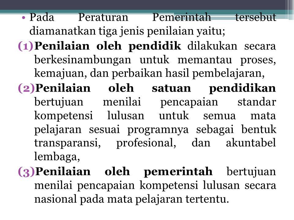 Pada Peraturan Pemerintah tersebut diamanatkan tiga jenis penilaian yaitu; (1)Penilaian oleh pendidik dilakukan secara berkesinambungan untuk memantau