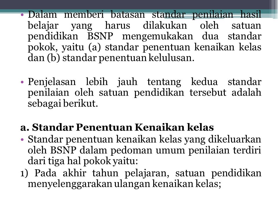 Dalam memberi batasan standar penilaian hasil belajar yang harus dilakukan oleh satuan pendidikan BSNP mengemukakan dua standar pokok, yaitu (a) stand