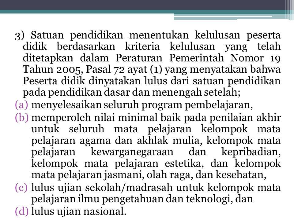 3) Satuan pendidikan menentukan kelulusan peserta didik berdasarkan kriteria kelulusan yang telah ditetapkan dalam Peraturan Pemerintah Nomor 19 Tahun