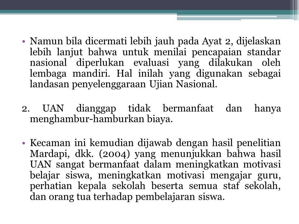 Namun bila dicermati lebih jauh pada Ayat 2, dijelaskan lebih lanjut bahwa untuk menilai pencapaian standar nasional diperlukan evaluasi yang dilakuka