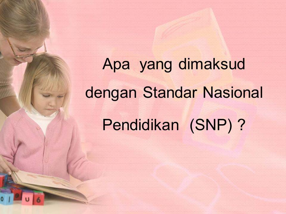 Apa yang dimaksud dengan Standar Nasional Pendidikan (SNP) ?