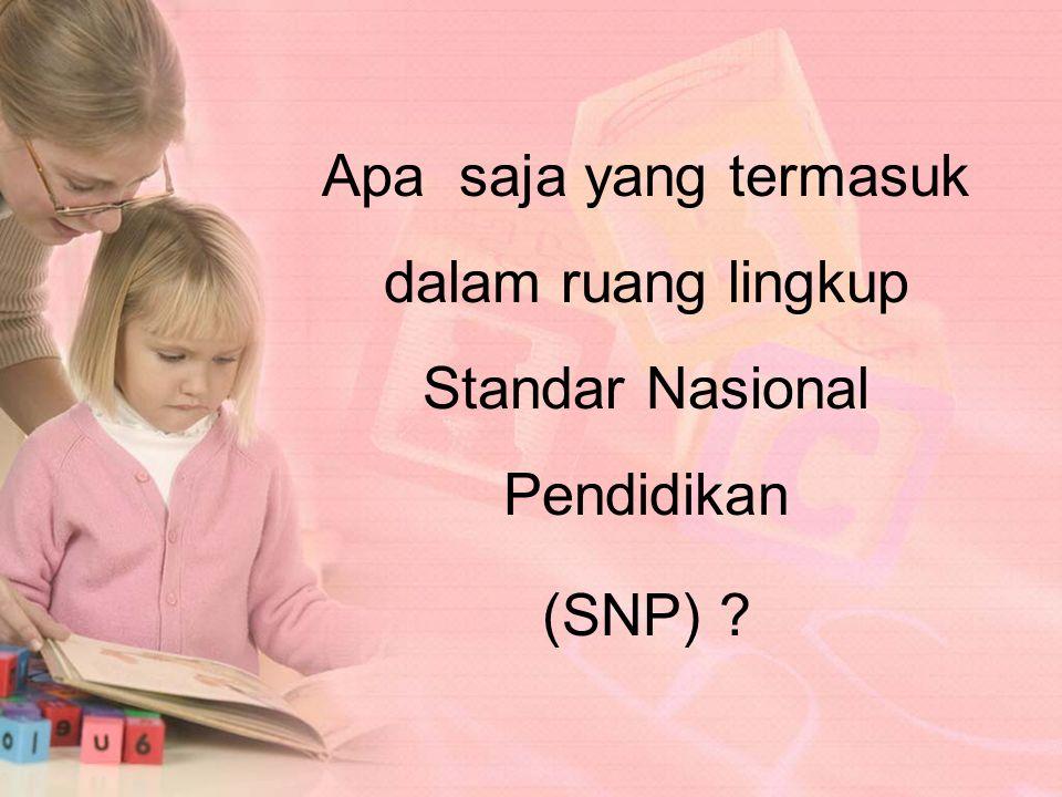Standar Nasional Pendidikan adalah kriteria minimal tentang sistem pendidikan di seluruh wilayah hukum Negara Kesatuan Republik Indonesia (PP Nomor 19 Tahun 2005)