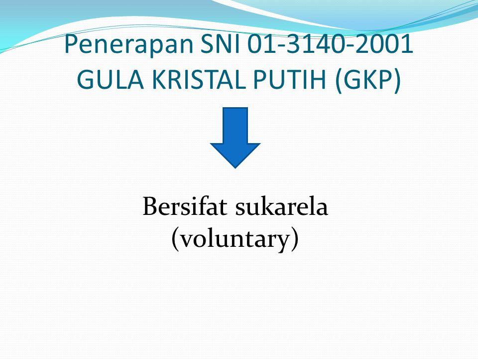 Penerapan SNI 01-3140-2001 GULA KRISTAL PUTIH (GKP) Bersifat sukarela (voluntary)