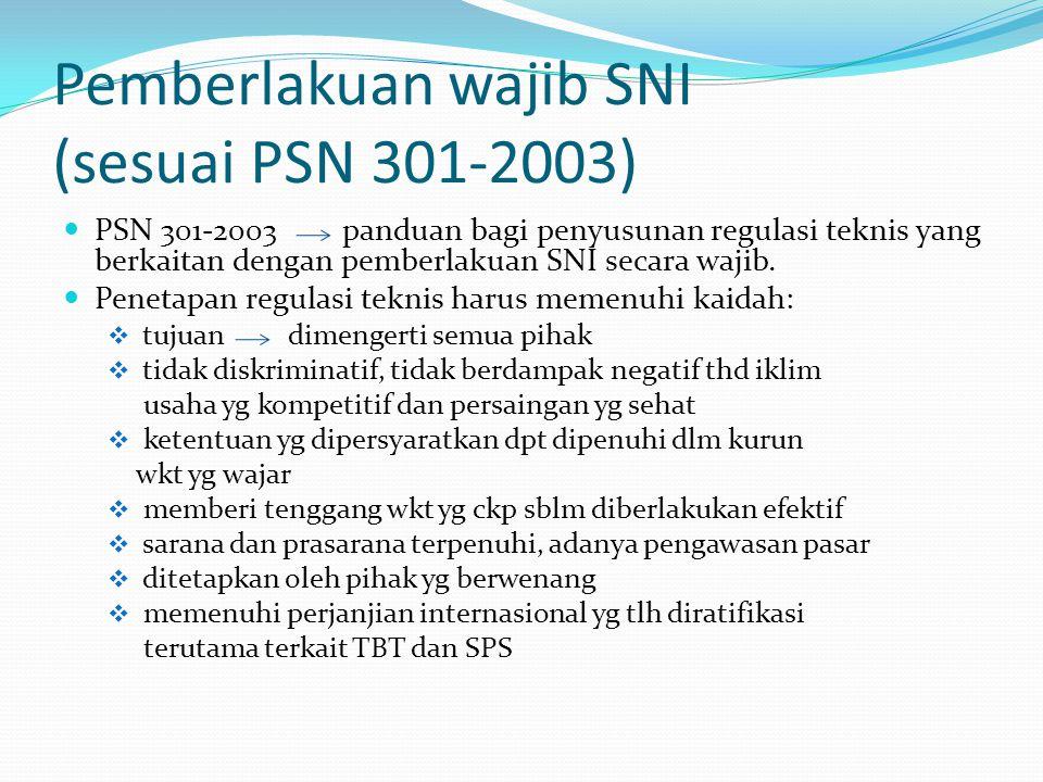 Pemberlakuan wajib SNI (sesuai PSN 301-2003) PSN 301-2003 panduan bagi penyusunan regulasi teknis yang berkaitan dengan pemberlakuan SNI secara wajib.