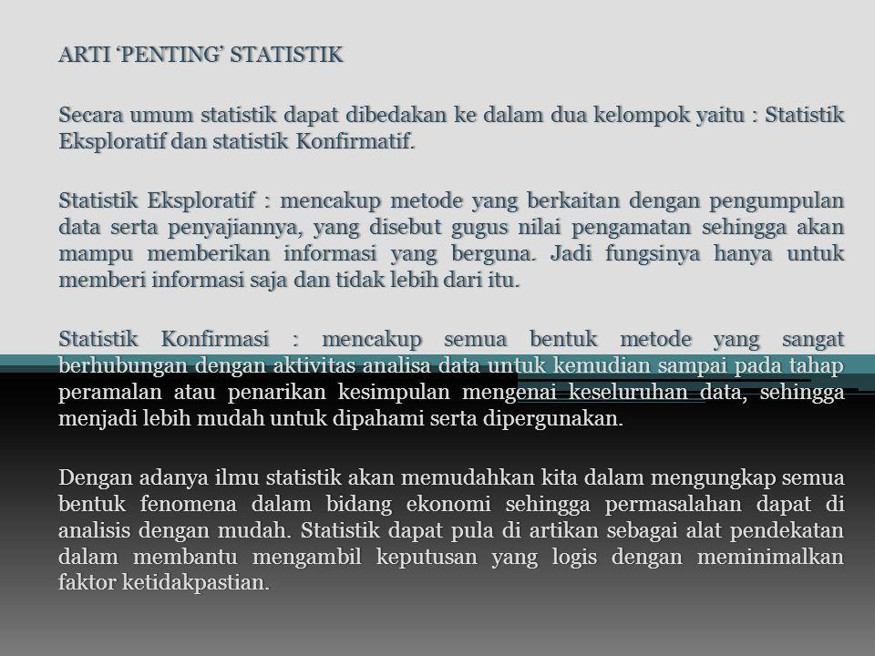 ARTI 'PENTING' STATISTIKARTI 'PENTING' STATISTIK Secara umum statistik dapat dibedakan ke dalam dua kelompok yaitu : Statistik Eksploratif dan statistik Konfirmatif.