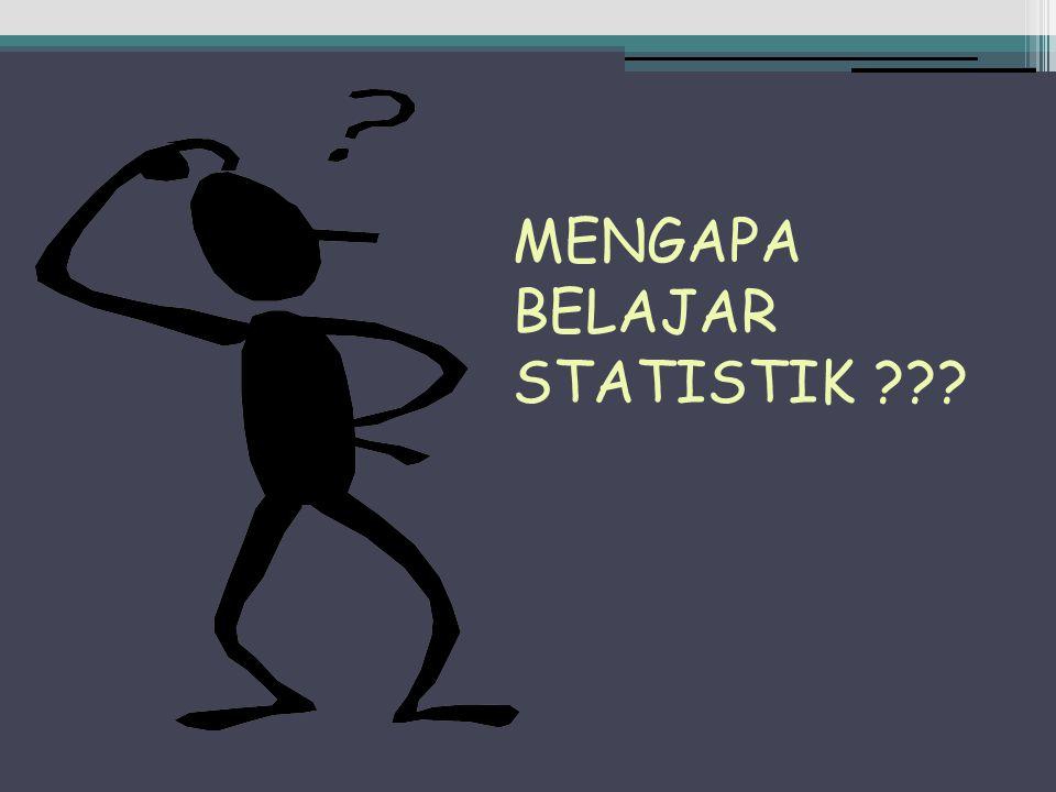 MENGAPA BELAJAR STATISTIK ???