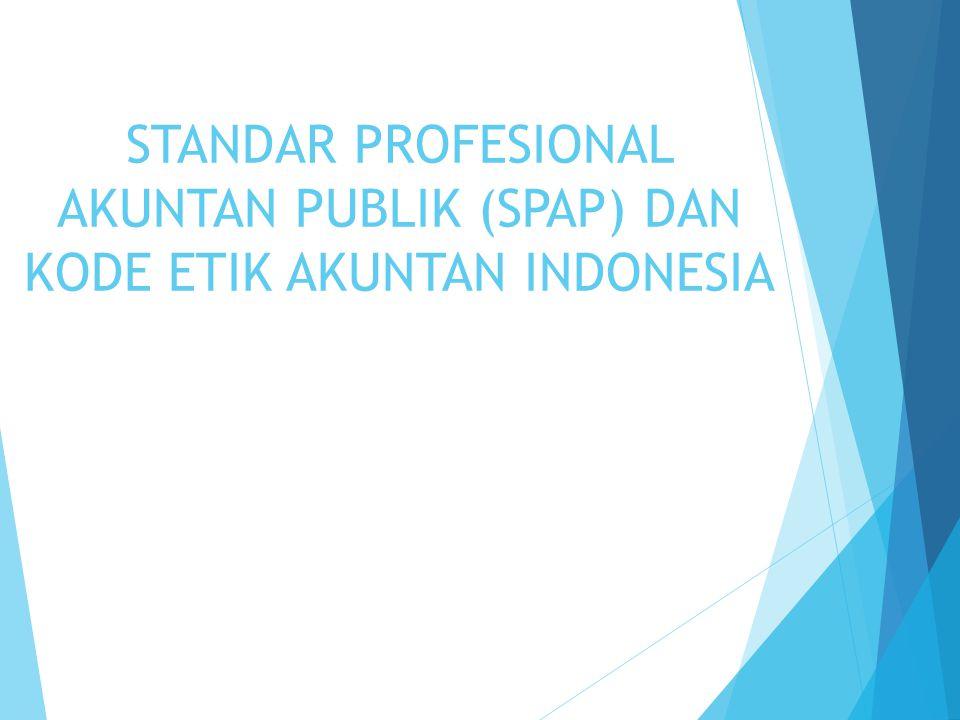 STANDAR PROFESIONAL AKUNTAN PUBLIK (SPAP) DAN KODE ETIK AKUNTAN INDONESIA