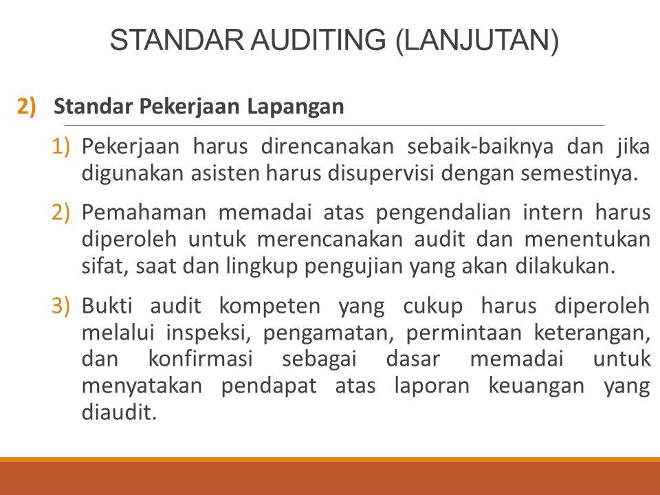 STANDAR AUDITING (LANJUTAN) 2)Standar Pekerjaan Lapangan 1)Pekerjaan harus direncanakan sebaik-baiknya dan jika digunakan asisten harus disupervisi dengan semestinya.