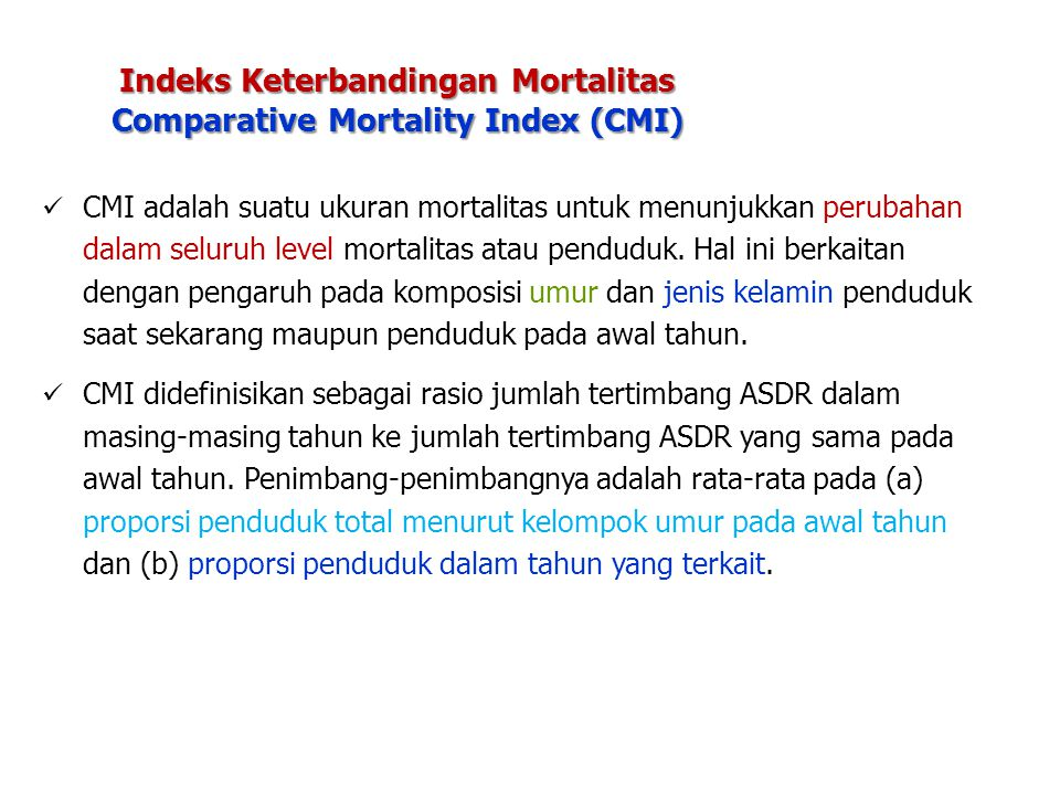 Indeks Keterbandingan Mortalitas Comparative Mortality Index (CMI) CMI adalah suatu ukuran mortalitas untuk menunjukkan perubahan dalam seluruh level