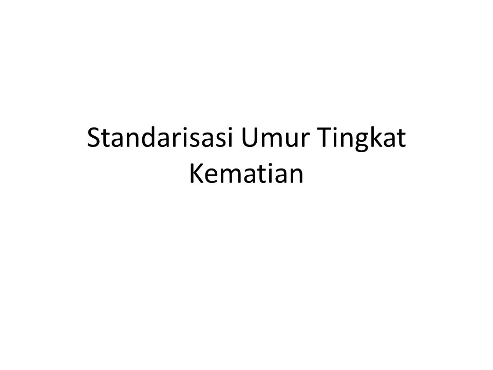 Metode untuk Standarisasi Metode Langsung (direct method) Metode Tidak Langsung (indirect method) Indeks Keterbandingan Mortalitas (comparative mortality index) Angka Kematian Tabel kematian (life table death rate)