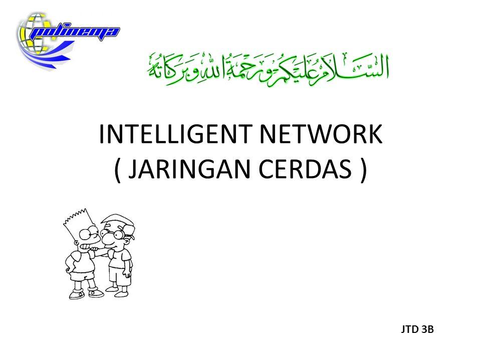 INTELLIGENT NETWORK ( JARINGAN CERDAS ) JTD 3B