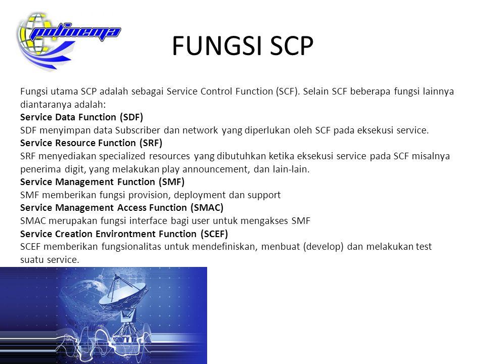 FUNGSI SCP Fungsi utama SCP adalah sebagai Service Control Function (SCF). Selain SCF beberapa fungsi lainnya diantaranya adalah: Service Data Functio