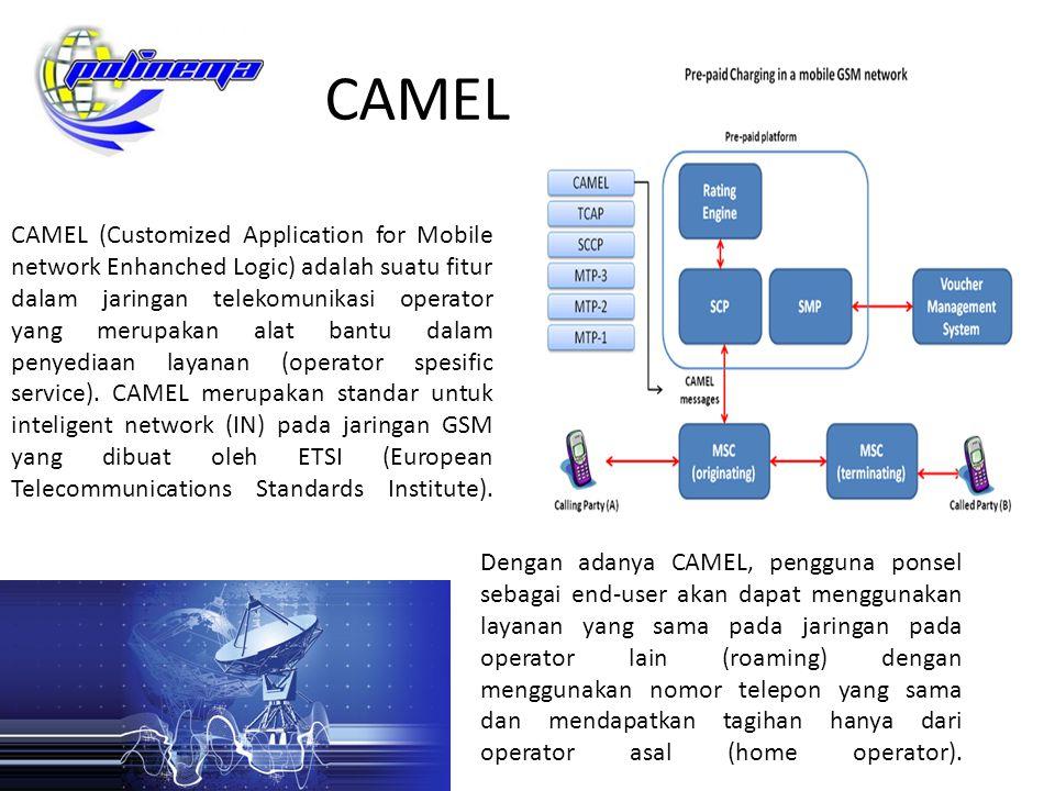 CAMEL CAMEL (Customized Application for Mobile network Enhanched Logic) adalah suatu fitur dalam jaringan telekomunikasi operator yang merupakan alat