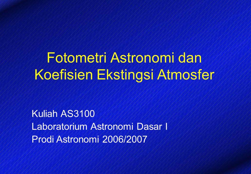 Fotometri Astronomi dan Koefisien Ekstingsi Atmosfer Kuliah AS3100 Laboratorium Astronomi Dasar I Prodi Astronomi 2006/2007