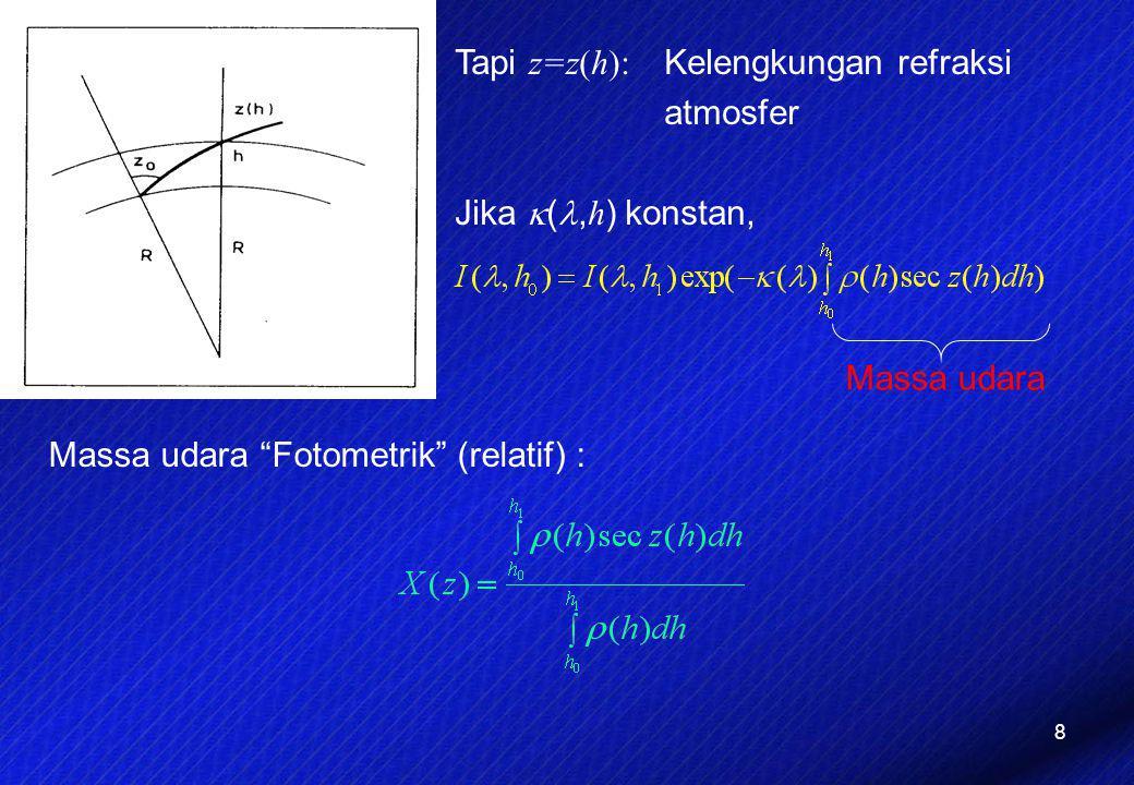 """8 Tapi z=z(h): Kelengkungan refraksi atmosfer Jika  (, h ) konstan, Massa udara Massa udara """"Fotometrik"""" (relatif) :"""