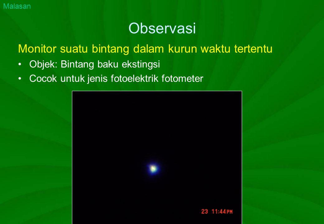 Observasi Monitor suatu bintang dalam kurun waktu tertentu Objek: Bintang baku ekstingsi Cocok untuk jenis fotoelektrik fotometer Malasan