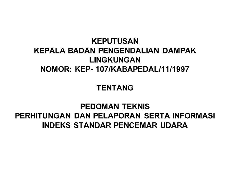 KEPUTUSAN KEPALA BADAN PENGENDALIAN DAMPAK LINGKUNGAN NOMOR: KEP- 107/KABAPEDAL/11/1997 TENTANG PEDOMAN TEKNIS PERHITUNGAN DAN PELAPORAN SERTA INFORMA