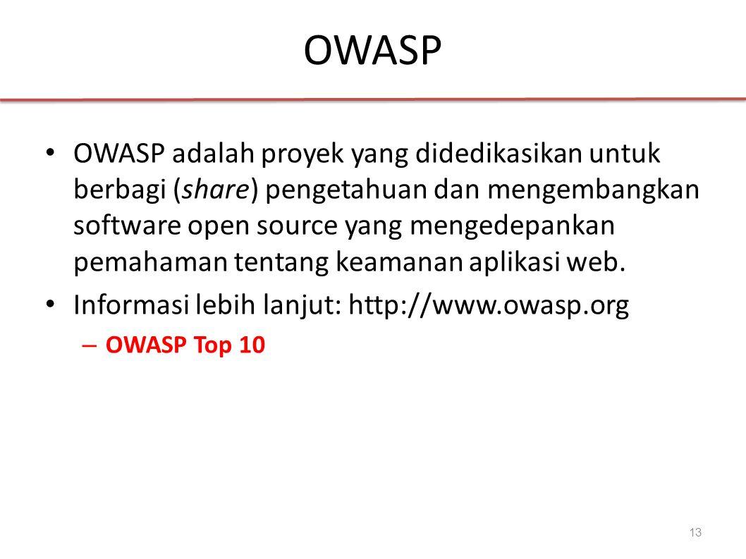 OWASP OWASP adalah proyek yang didedikasikan untuk berbagi (share) pengetahuan dan mengembangkan software open source yang mengedepankan pemahaman tentang keamanan aplikasi web.