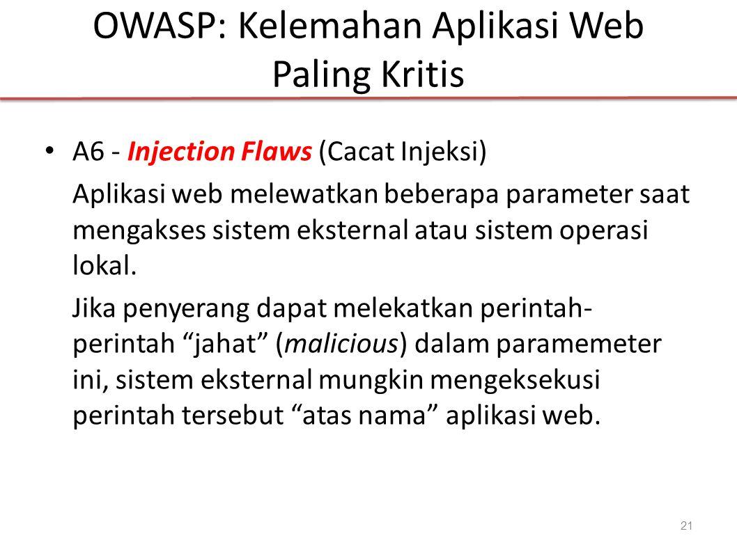 OWASP: Kelemahan Aplikasi Web Paling Kritis A6 - Injection Flaws (Cacat Injeksi) Aplikasi web melewatkan beberapa parameter saat mengakses sistem eksternal atau sistem operasi lokal.