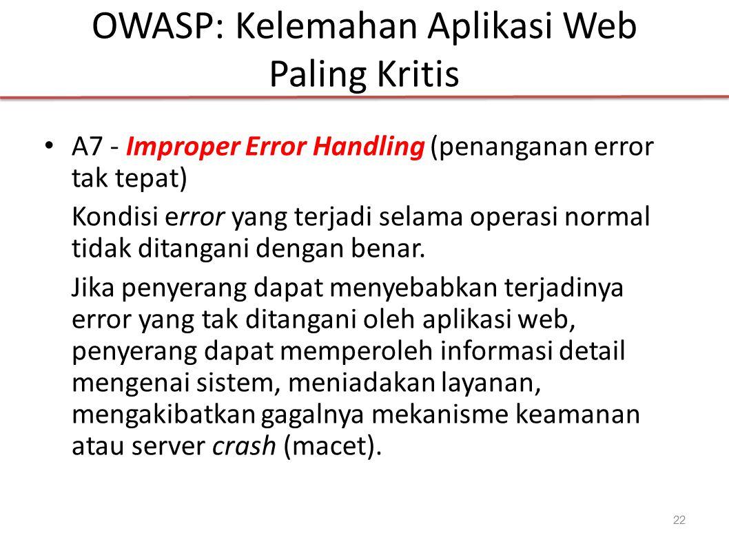 OWASP: Kelemahan Aplikasi Web Paling Kritis A7 - Improper Error Handling (penanganan error tak tepat) Kondisi error yang terjadi selama operasi normal tidak ditangani dengan benar.
