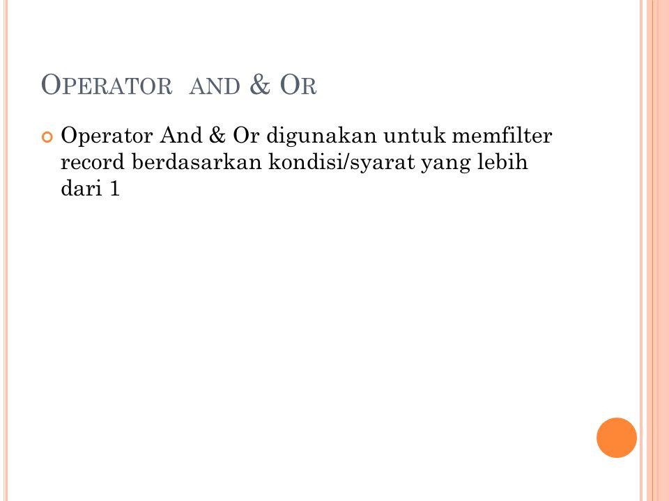 O PERATOR AND & O R Operator And & Or digunakan untuk memfilter record berdasarkan kondisi/syarat yang lebih dari 1
