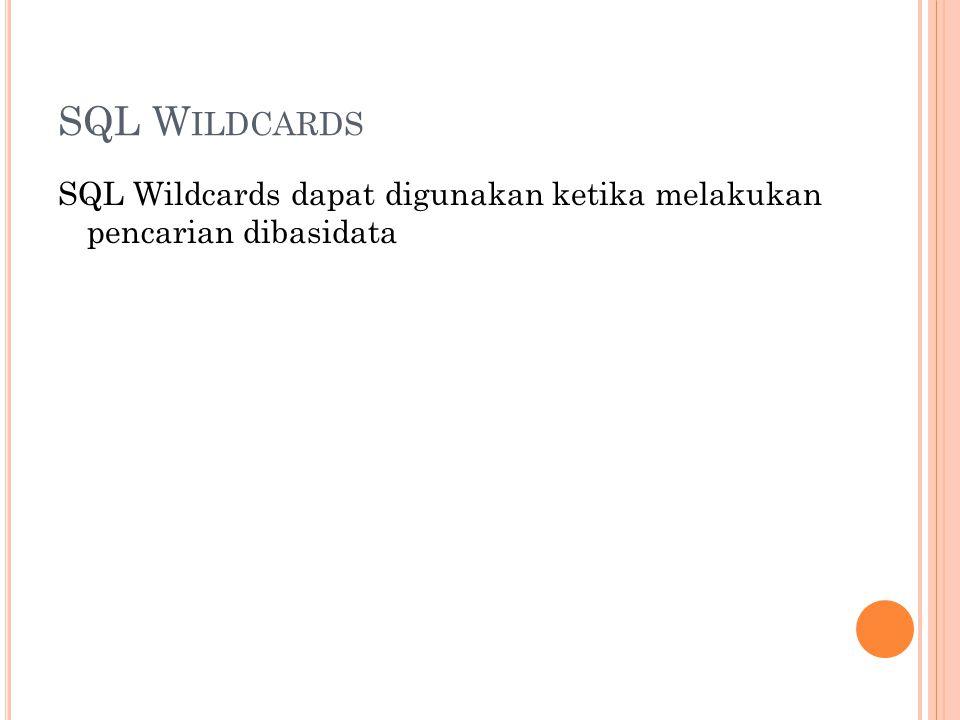SQL W ILDCARDS SQL Wildcards dapat digunakan ketika melakukan pencarian dibasidata