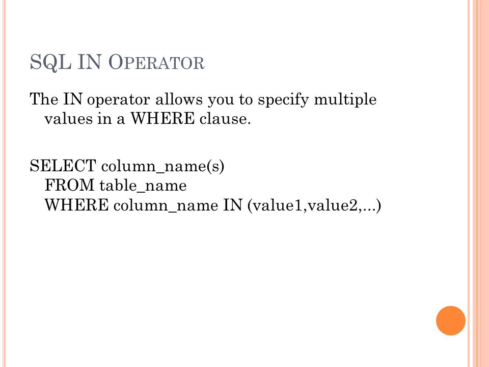 SQL IN O PERATOR The IN operator allows you to specify multiple values in a WHERE clause.